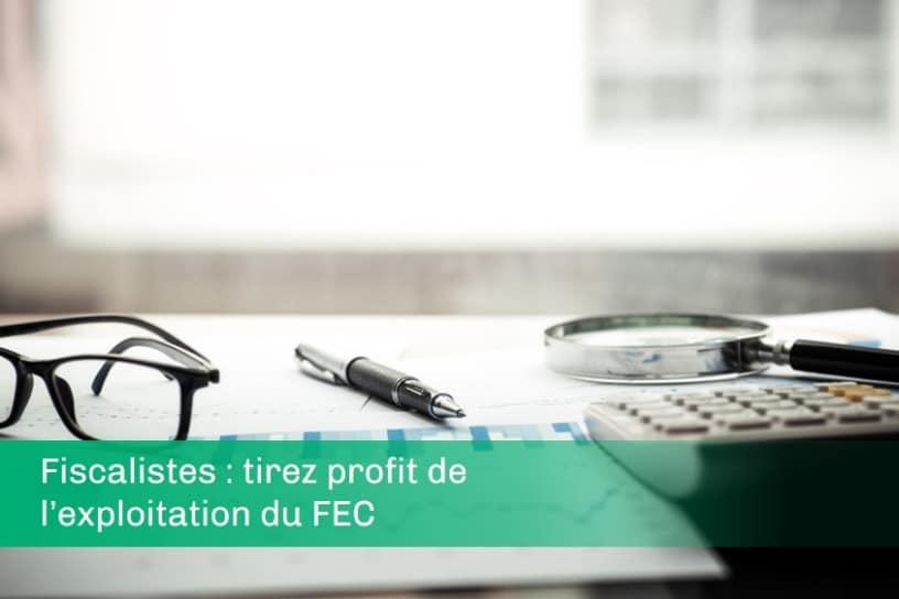 Fiscalistes tirez profit de l'exploitation du FEC
